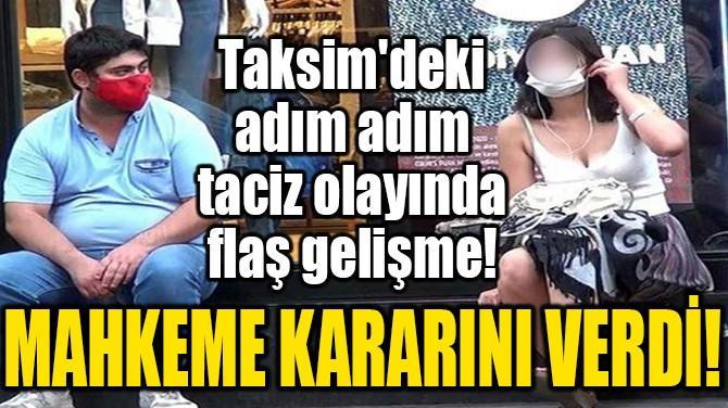 TAKSİM'DEKİ ADIM ADIM TACİZ OLAYINDA FLAŞ GELİŞME!