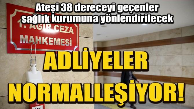 ADLİYELERDE NORMALLEŞME DÖNEMİ BAŞLADI