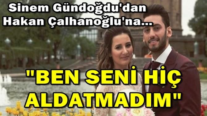 SİNEM GÜNDOĞDU'DAN HAKAN ÇALHANOĞLU'NA...