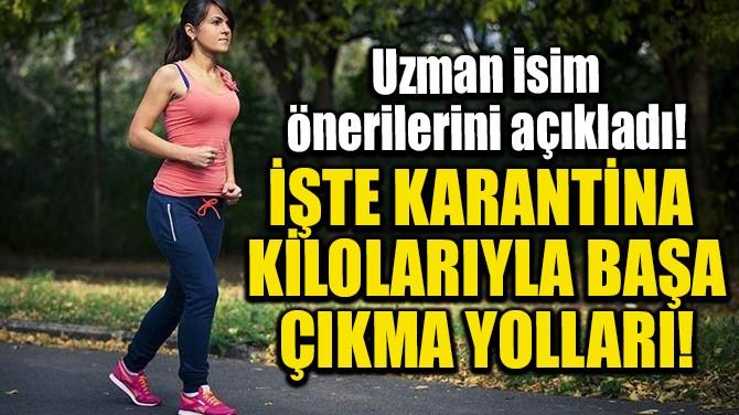 İŞTE KARANTİNA KİLOLARIYLA BAŞA ÇIKMA YOLLARI!