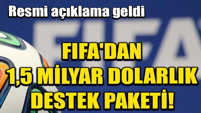 FIFA'DAN 1,5 MİLYAR DOLARLIK DESTEK PAKETİ