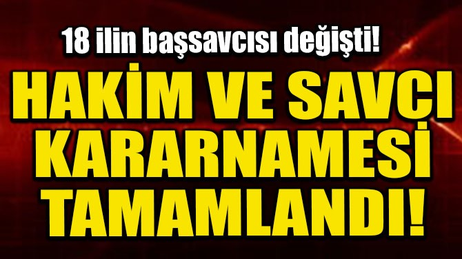 HAKİM VE SAVCI KARARNAMESİ TAMAMLANDI!
