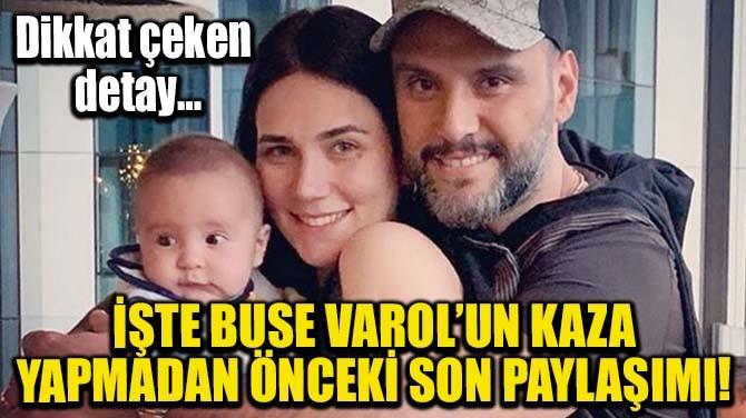 İŞTE BUSE VAROL'UN KAZA YAPMADAN ÖNCEKİ SON PAYLAŞIMI!