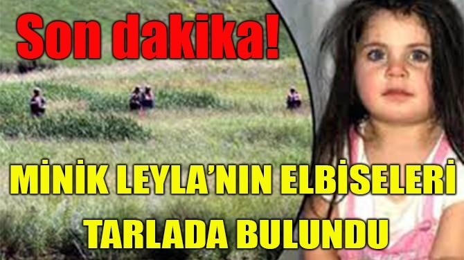 MİNİK LEYLA'NIN ELBİSELERİ TARLADA BULUNDU