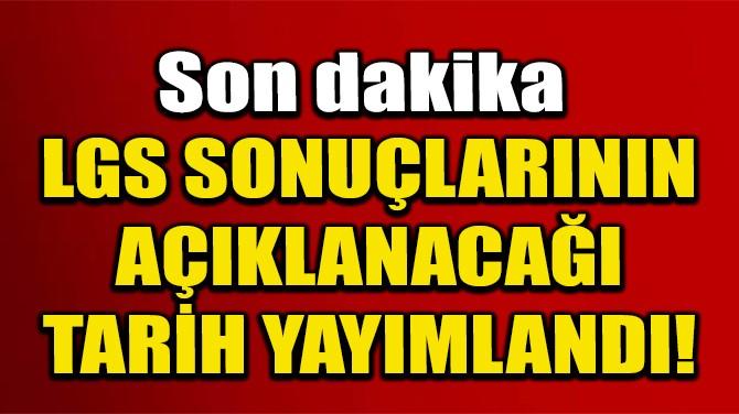 LGS SONUÇLARININ AÇIKLANACAĞI TARİH YAYIMLANDI!