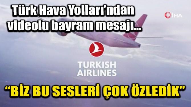 TÜRK HAVA YOLLARI'NDAN VİDEOLU BAYRAM MESAJI