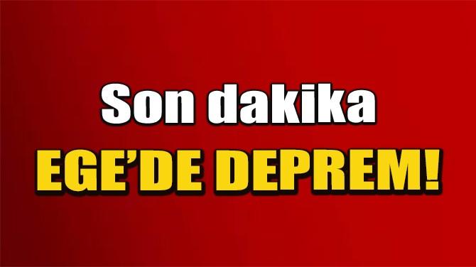 EGE DENİZİ'NDE DEPREM!