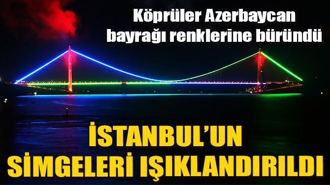 İSTANBUL'UN KÖPRÜLERİ AZERBAYCAN BAYRAĞI RENKLERİNE BÜRÜNDÜ
