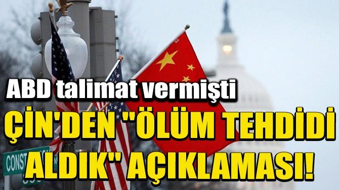 """ÇİN'DEN """"ÖLÜM TEHDİDİ ALDIK"""" AÇIKLAMASI!"""