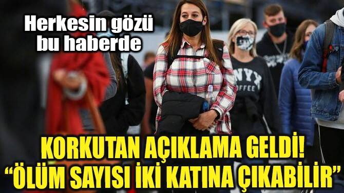 CORONAVİRÜS SALGININDA KORKUTAN SENARYO!..