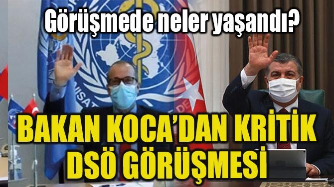 BAKAN KOCA'DAN DSÖ DİREKTÖRÜ KLUGE'YLE KRİTİK GÖRÜŞME!