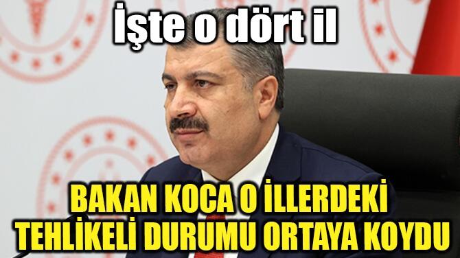 BAKAN KOCA O İLLERDEKİ TEHLİKELİ DURUMU ORTAYA KOYDU!..