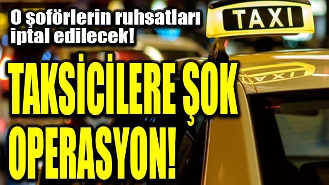 TAKSİCİLERE ŞOK OPERASYON!