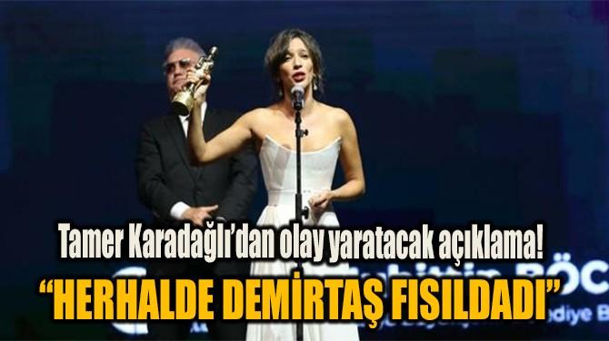 """HERHALDE DEMİRTAŞ FISILDADI"""