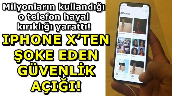 IPHONE X'TEN  ŞOKE EDEN  GÜVENLİK AÇIĞI!