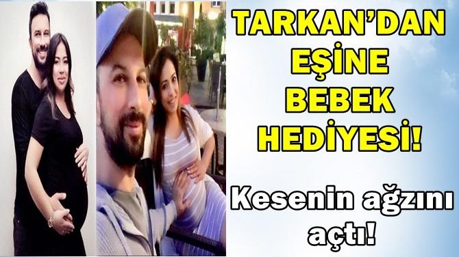 TARKAN'DAN EŞİNE BEBEK HEDİYESİ!