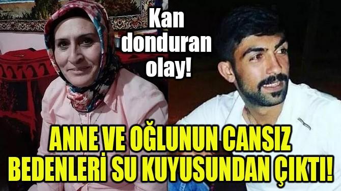 ANNE VE OĞLUNUN CANSIZ BEDENLERİ SU KUYUSUNDAN ÇIKTI!
