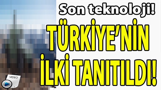 TÜRKİYE'NİN İLKİ TANITILDI!
