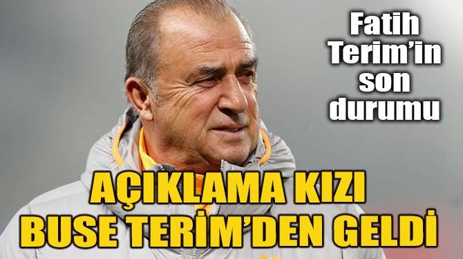 BUSE TERİM, FATİH TERİM'İN SON DURUMUNU AÇIKLADI!