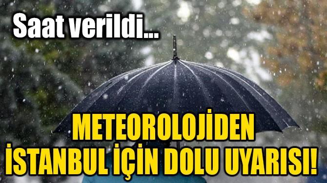 METEOROLOJİ'DEN İSTANBUL İÇİN DOLU UYARISI! SAAT VERİLDİ...