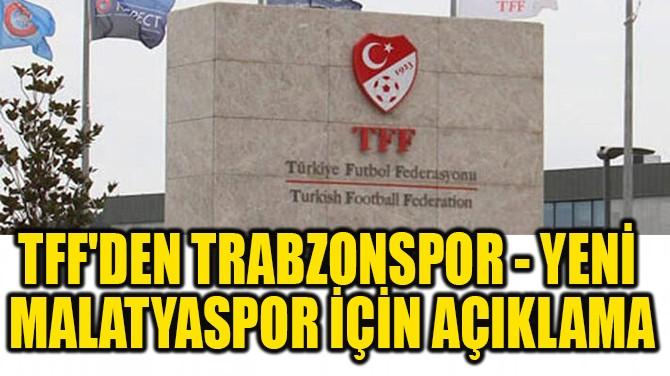 TFF'DEN TRABZONSPOR - YENİ MALATYASPOR İÇİN AÇIKLAMA