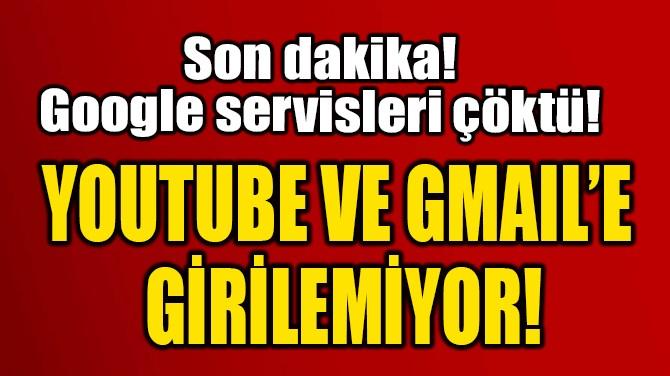 YOUTUBE VE GMAIL'E  GİRİLEMİYOR!