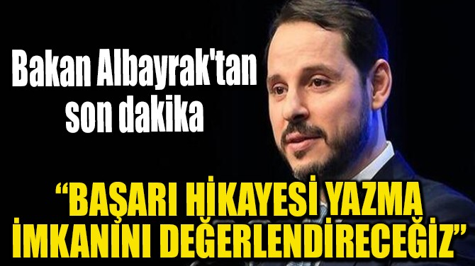 """""""BAŞARI HİKAYESİ YAZMA İMKANINI DEĞERLENDİRECEĞİZ"""""""