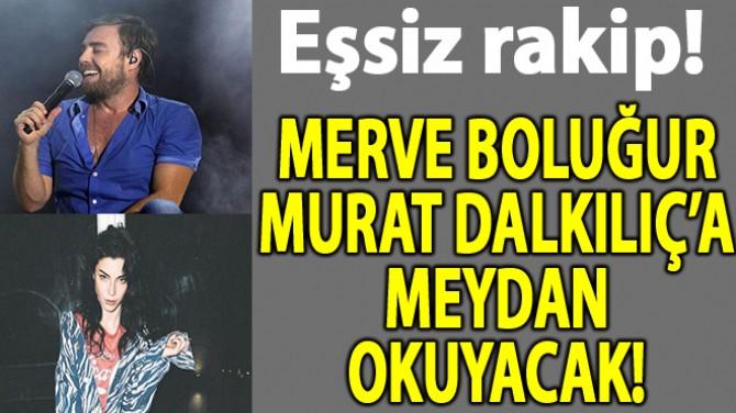 MERVE BOLUĞUR MURAT DALKILIÇ'A RAKİP!