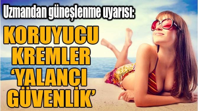 KORUYUCU  KREMLER  'YALANCI  GÜVENLİK'