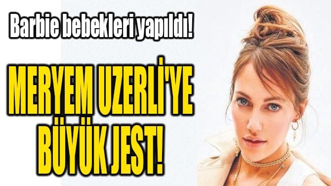 MERYEM UZERLİ'YE BEBEK JESTİ!