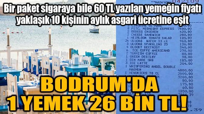 BODRUM'DA 1 YEMEK 26 BİN TL!