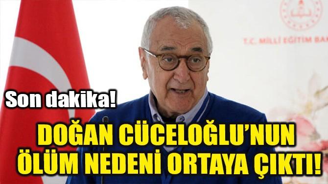 DOĞAN CÜCELOĞLU'NUN ÖLÜM NEDENİ ORTAYA ÇIKTI!