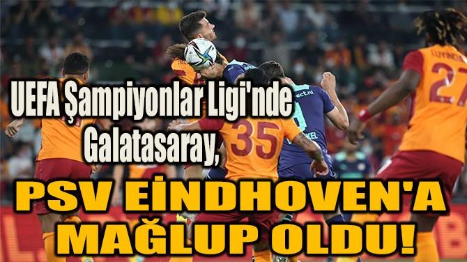 GALATASARAY, PSV EİNDHOVEN'A MAĞLUP OLDU!