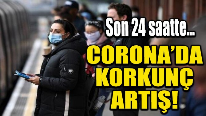 CORONA'DA KORKUNÇ ARTIŞ!