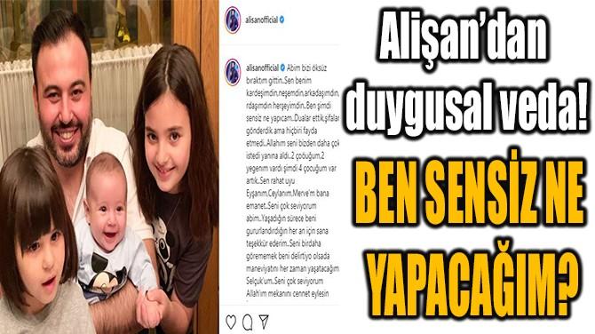 ALİŞAN'DAN KARDEŞİNE DUYGUSAL VEDA!