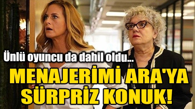MENAJERİMİ ARA'YA SÜRPRİZ KONUK!
