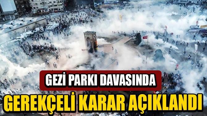 GEZİ PARKI DAVASINDA GEREKÇELİ KARAR AÇIKLANDI