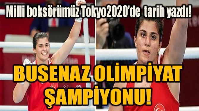 BUSENAZ OLİMPİYAT  ŞAMPİYONU!