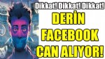 DERİN  FACEBOOK CAN ALIYOR!
