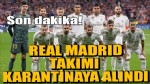 REAL MADRİD BASKETBOL VE FUTBOL TAKIMLARI KARANTİNAYA ALINDI!