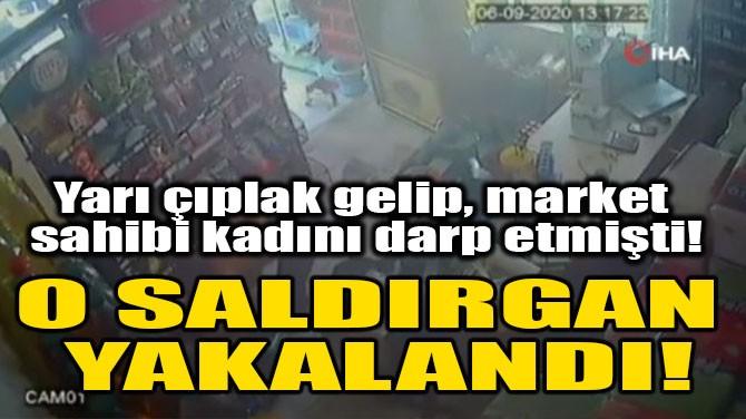 O SALDIRGAN YAKALANDI!