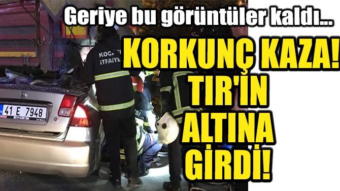 TIR'IN ALTINA GİRDİ!