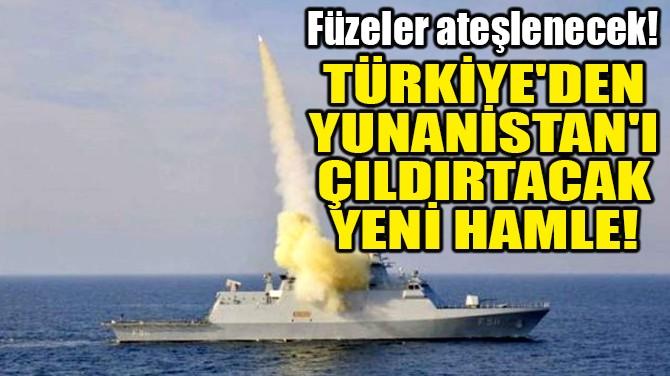 TÜRKİYE'DEN YUNANİSTAN'I ÇILDIRTACAK YENİ HAMLE!