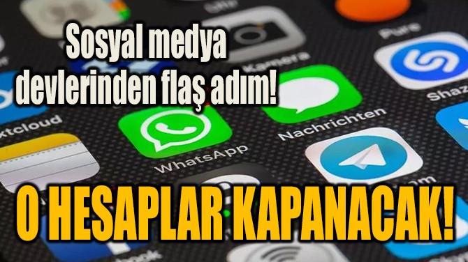 SOSYAL MEDYA DEVLERİNDEN FLAŞ ADIM!