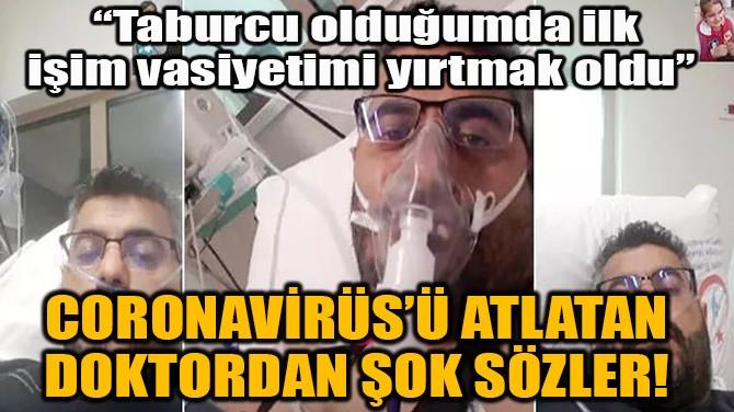 CORONAVİRÜS'Ü ATLATAN DOKTORDAN ŞOK SÖZLER!