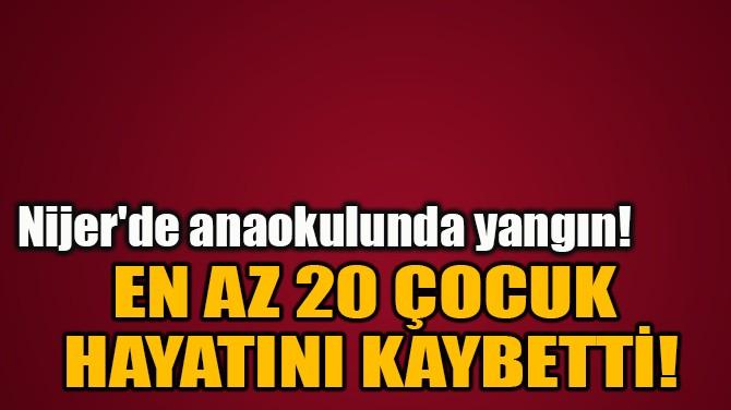 EN AZ 20 ÇOCUK  HAYATINI KAYBETTİ!