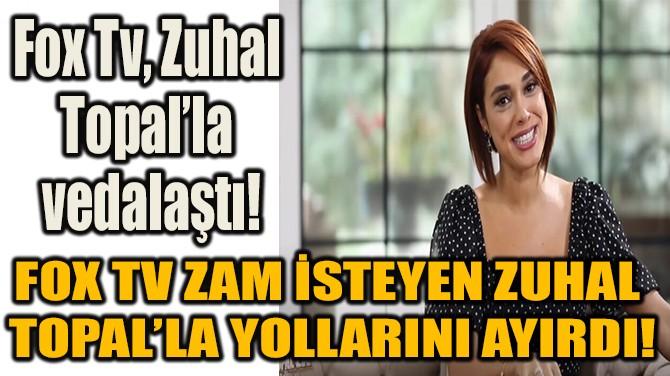 FOX TV, ZUHAL TOPAL'LA VEDALAŞTI!
