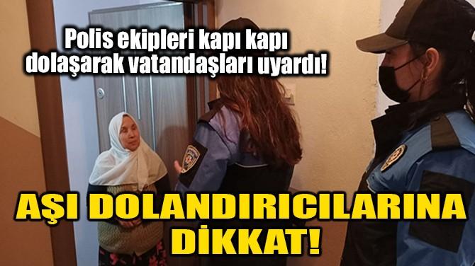 AŞI DOLANDIRICILARINA DİKKAT!