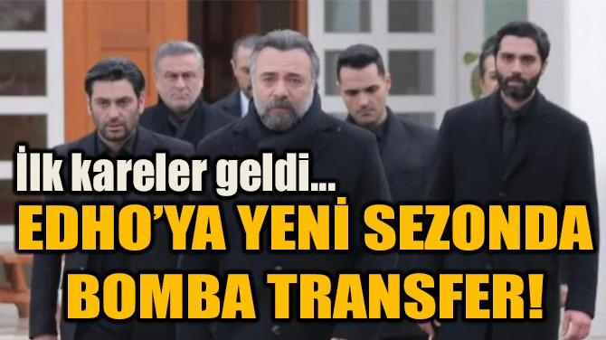 EDHO'YA YENİ SEZONDA  BOMBA TRANSFER!