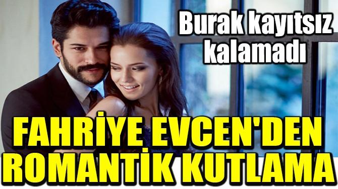 FAHRİYE EVCEN'DEN ROMANTİK KUTLAMA
